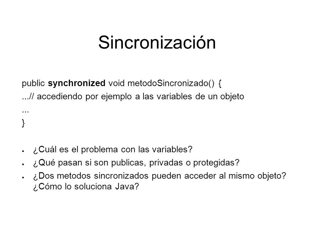 Sincronización Metodos sincronizados – synchronized Clases sincronizadas – Un metodo synchronized static Sleep() – Dentro de Sincronizacion, esperar aunque no haya problema Wait() – Dentro de Sincronizacion, Desbloquea el objeto.