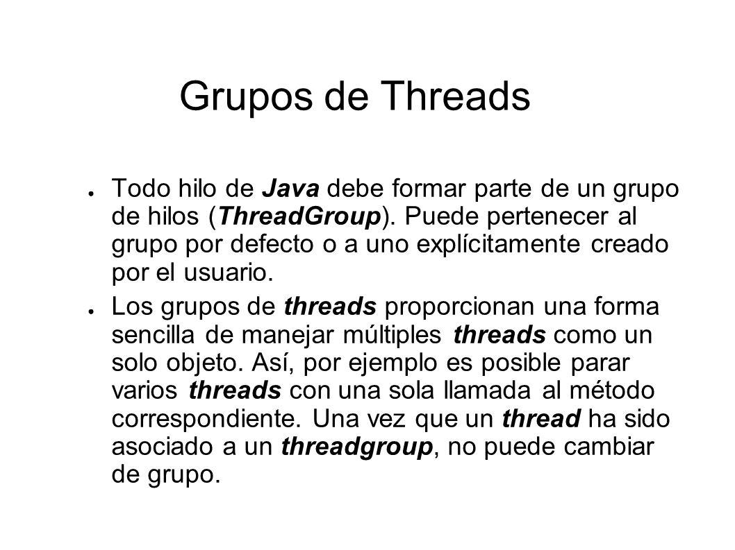 Grupos de Threads Cuando se arranca un programa, el sistema crea un ThreadGroup llamado main.