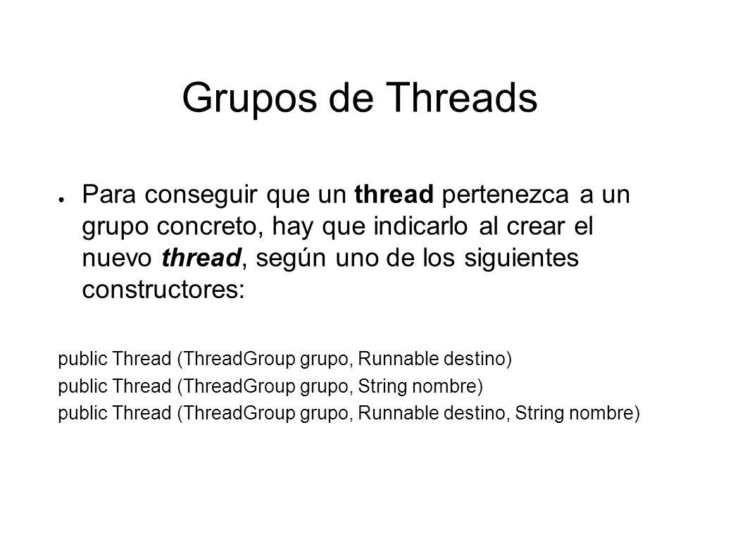 Grupos de Threads A su vez, un ThreadGroup debe pertenecer a otro ThreadGroup.
