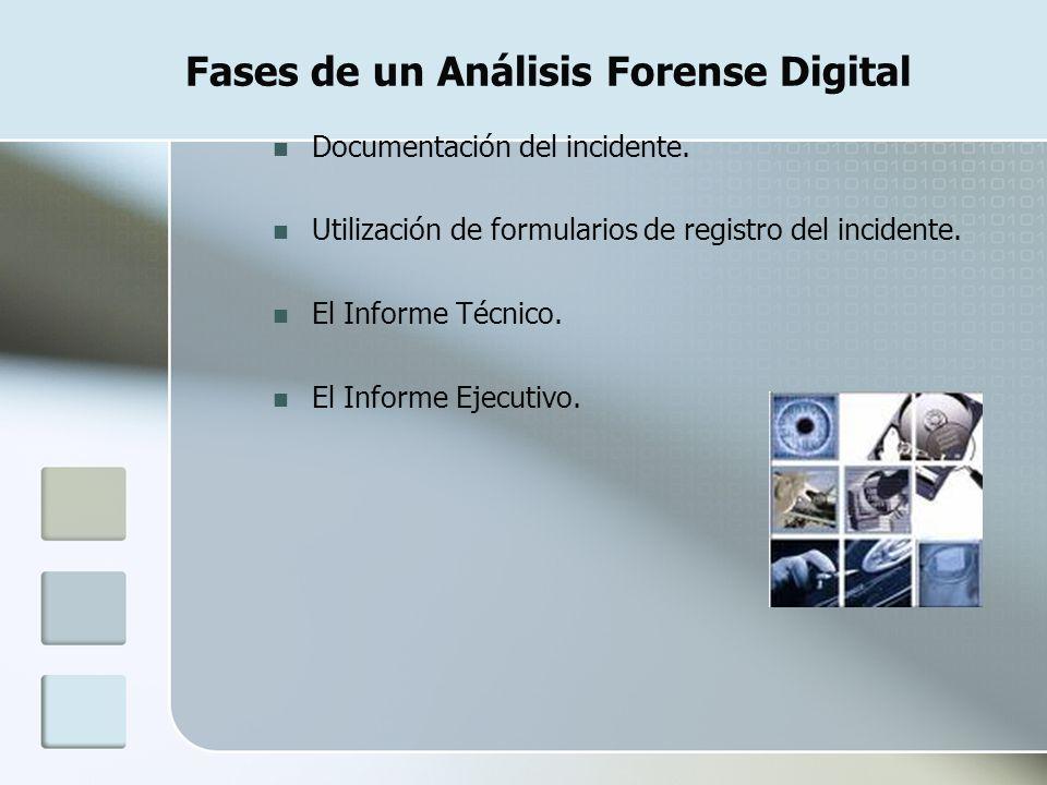 Fases de un Análisis Forense Digital Documentación del incidente. Utilización de formularios de registro del incidente. El Informe Técnico. El Informe