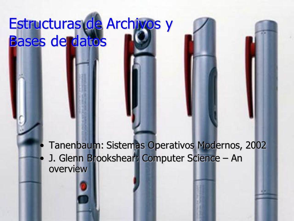1 Estructuras de Archivos y Bases de datos Tanenbaum: Sistemas Operativos Modernos, 2002Tanenbaum: Sistemas Operativos Modernos, 2002 J. Glenn Brooksh