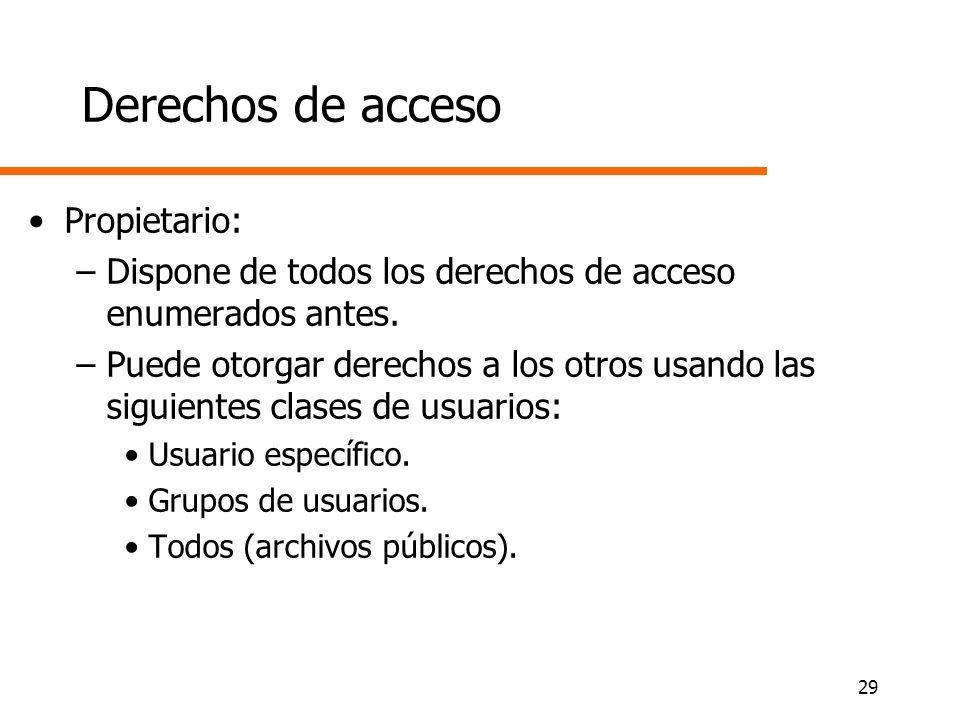 29 Derechos de acceso Propietario: –Dispone de todos los derechos de acceso enumerados antes. –Puede otorgar derechos a los otros usando las siguiente