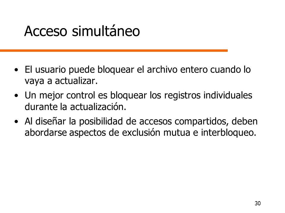 30 Acceso simultáneo El usuario puede bloquear el archivo entero cuando lo vaya a actualizar. Un mejor control es bloquear los registros individuales