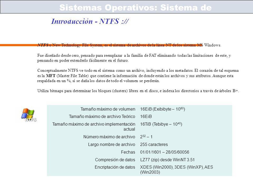 Sistemas Operativos – ICC243 [ 40 ] Prof. Jonathan Makuc Introducción - NTFS :// Sistemas Operativos: Sistema de Archivos NTFS o New Technology File S