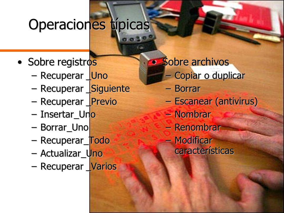 5 Operaciones típicas Sobre registrosSobre registros –Recuperar _Uno –Recuperar _Siguiente –Recuperar _Previo –Insertar_Uno –Borrar_Uno –Recuperar_Tod