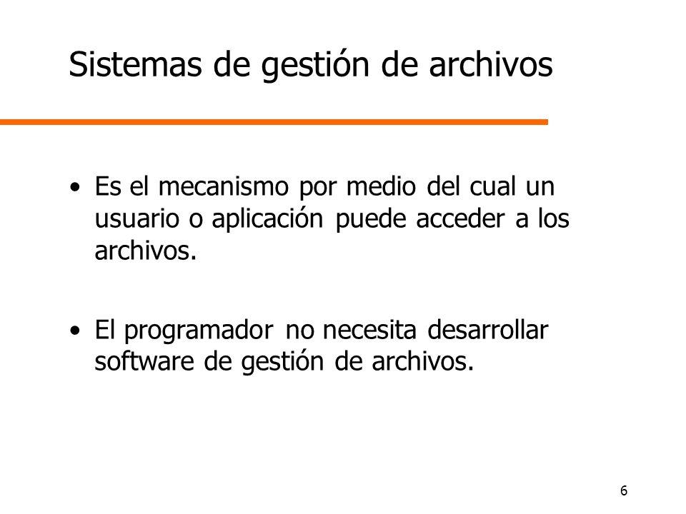 6 Sistemas de gestión de archivos Es el mecanismo por medio del cual un usuario o aplicación puede acceder a los archivos. El programador no necesita