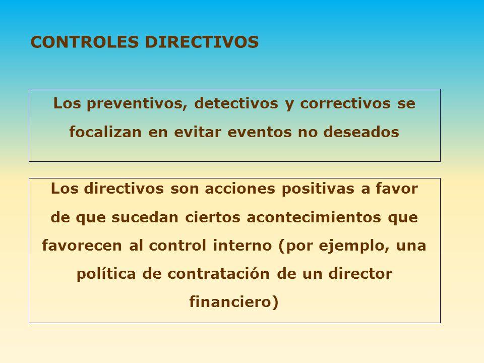 Los preventivos, detectivos y correctivos se focalizan en evitar eventos no deseados Los directivos son acciones positivas a favor de que sucedan cier