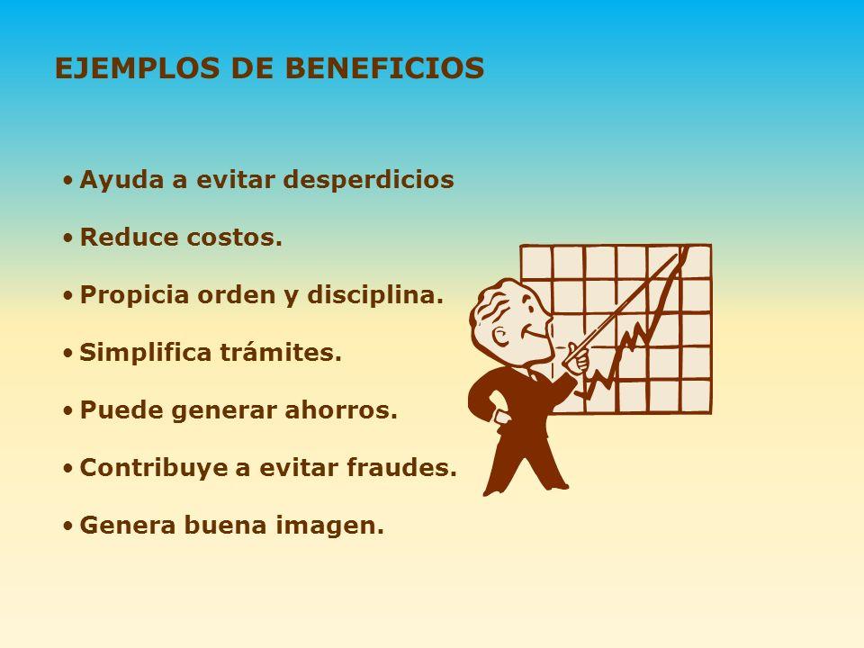 EJEMPLOS DE BENEFICIOS Ayuda a evitar desperdicios Reduce costos. Propicia orden y disciplina. Simplifica trámites. Puede generar ahorros. Contribuye