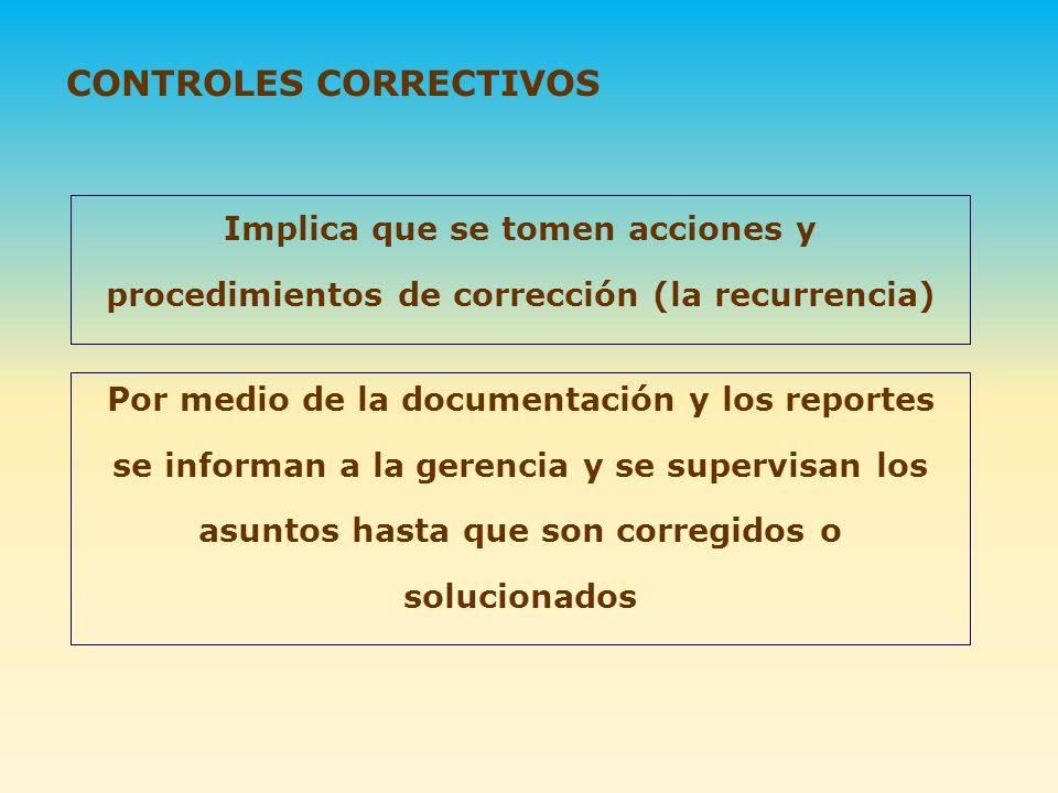 Implica que se tomen acciones y procedimientos de corrección (la recurrencia) Por medio de la documentación y los reportes se informan a la gerencia y