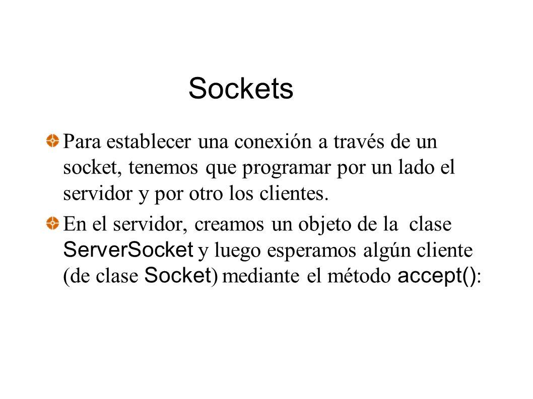 Sockets Para establecer una conexión a través de un socket, tenemos que programar por un lado el servidor y por otro los clientes. En el servidor, cre