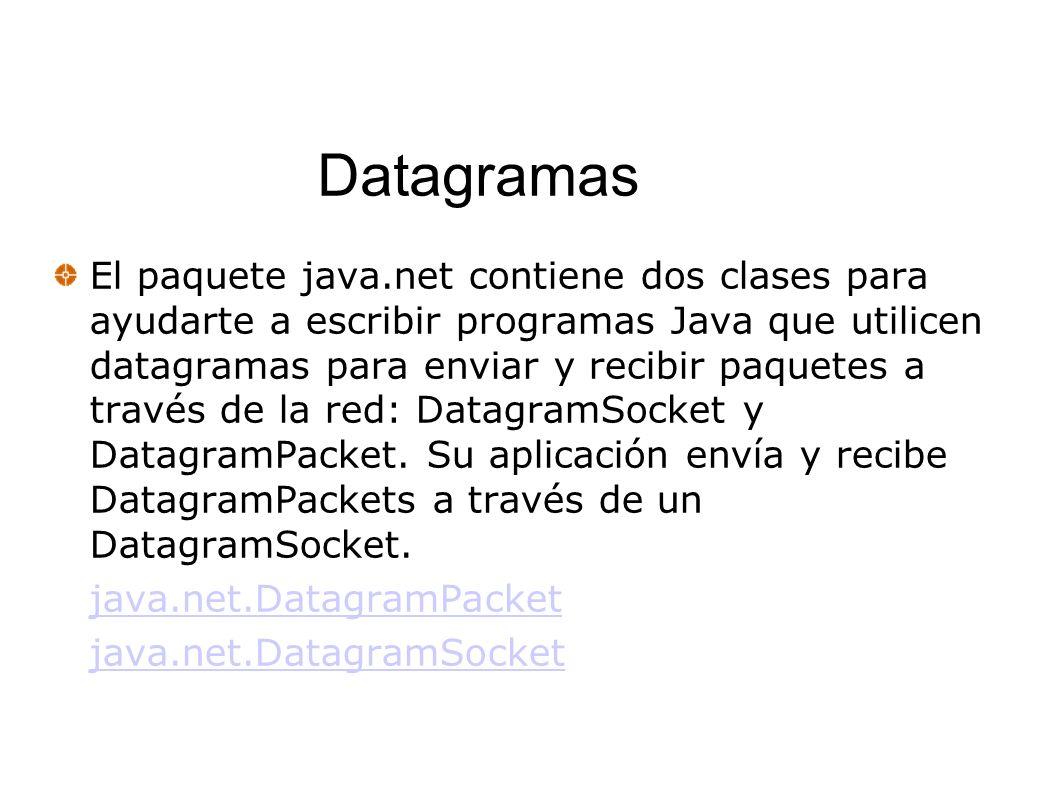 Datagramas El paquete java.net contiene dos clases para ayudarte a escribir programas Java que utilicen datagramas para enviar y recibir paquetes a tr
