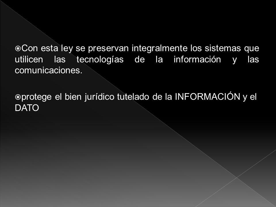 Con esta ley se preservan integralmente los sistemas que utilicen las tecnologías de la información y las comunicaciones. protege el bien jurídico tut