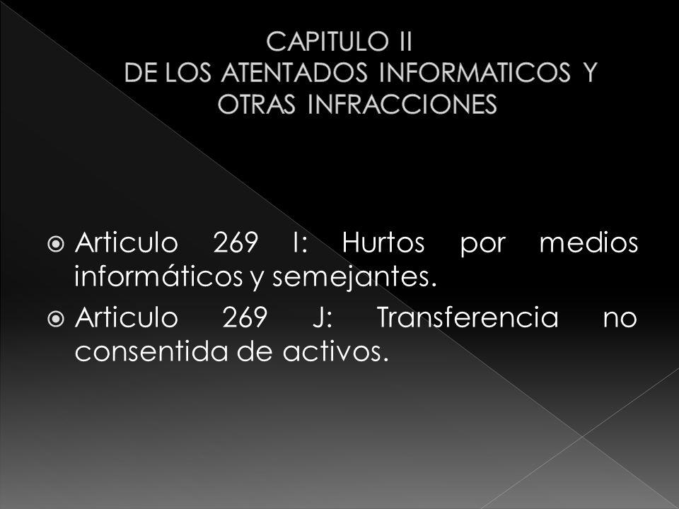 Articulo 269 I: Hurtos por medios informáticos y semejantes. Articulo 269 J: Transferencia no consentida de activos.