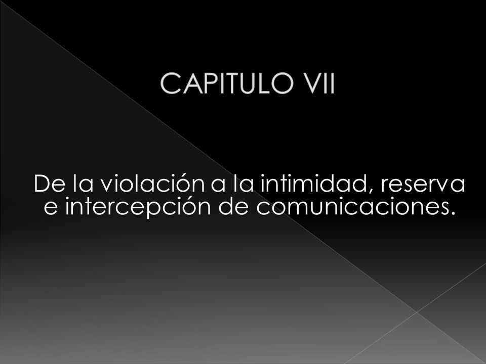 De la violación a la intimidad, reserva e intercepción de comunicaciones.