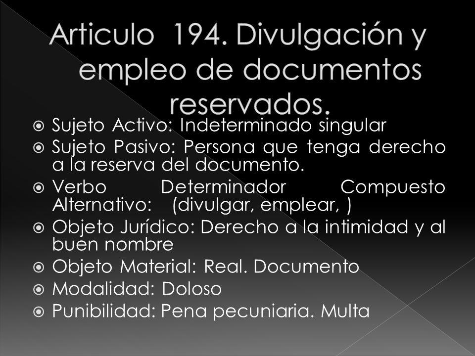 Sujeto Activo: Indeterminado singular Sujeto Pasivo: Persona que tenga derecho a la reserva del documento. Verbo Determinador Compuesto Alternativo: (