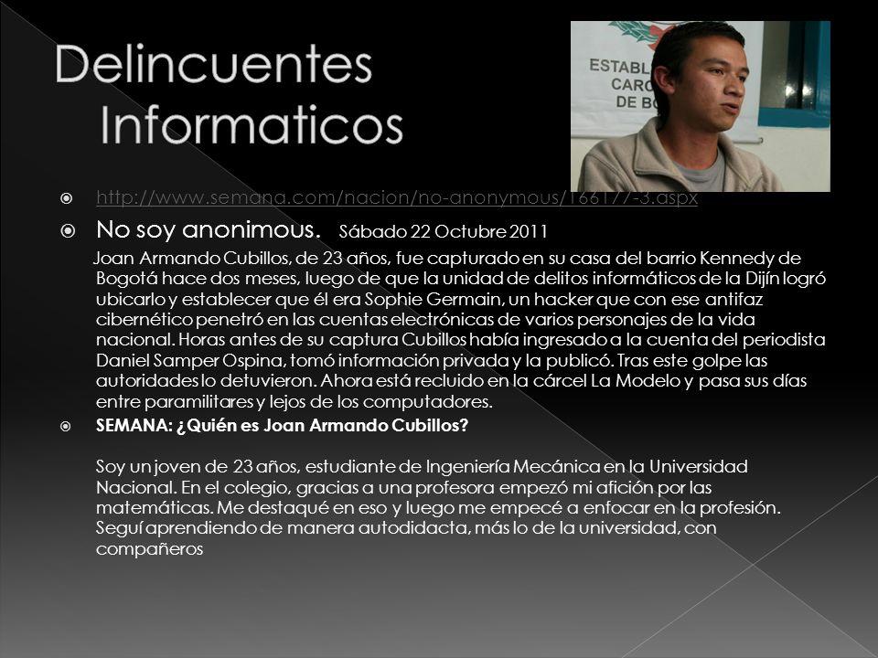 http://www.semana.com/nacion/no-anonymous/166177-3.aspx No soy anonimous. Sábado 22 Octubre 2011 Joan Armando Cubillos, de 23 años, fue capturado en s