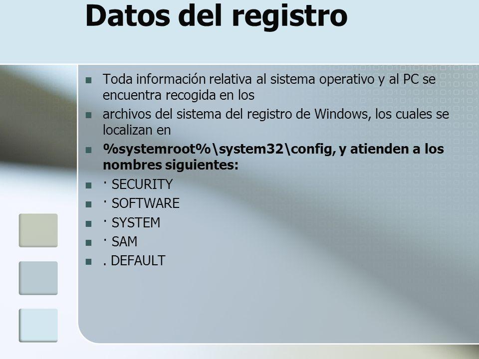 Datos del registro Toda información relativa al sistema operativo y al PC se encuentra recogida en los archivos del sistema del registro de Windows, l