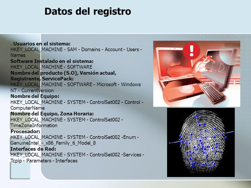 Datos del registro. Usuarios en el sistema: HKEY_LOCAL_MACHINE - SAM - Domains - Account - Users - Names Software Instalado en el sistema: HKEY_LOCAL_