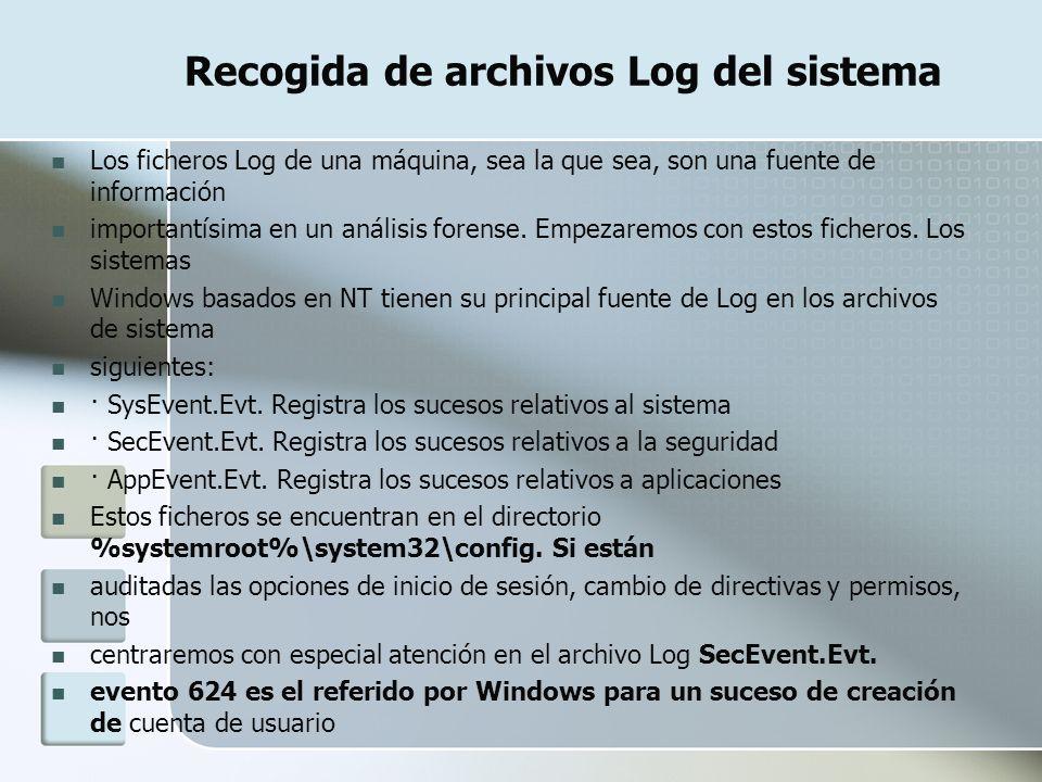 Recogida de archivos Log del sistema Los ficheros Log de una máquina, sea la que sea, son una fuente de información importantísima en un análisis fore