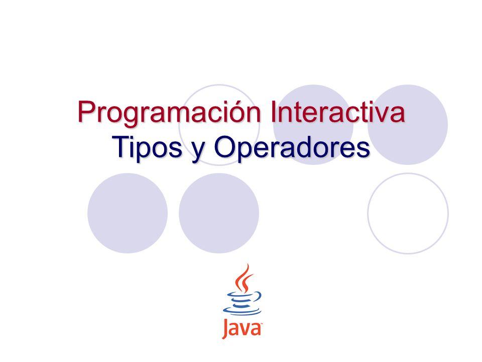 Programación Interactiva32 Operadores de Bits (Bitwise) Operador Descripción & Y de bits (AND)   O de bits (OR) ^ O exclusivo de bits (XOR) >> corrimiento a la derecha (Right shift) << corrimiento a la izquierda (Left shift) >>>corrimiento a la derecha (sin signo) ~ complemento &= Y de bits y asignación  = O de bits y asignación ^= O exclusivo y asignación