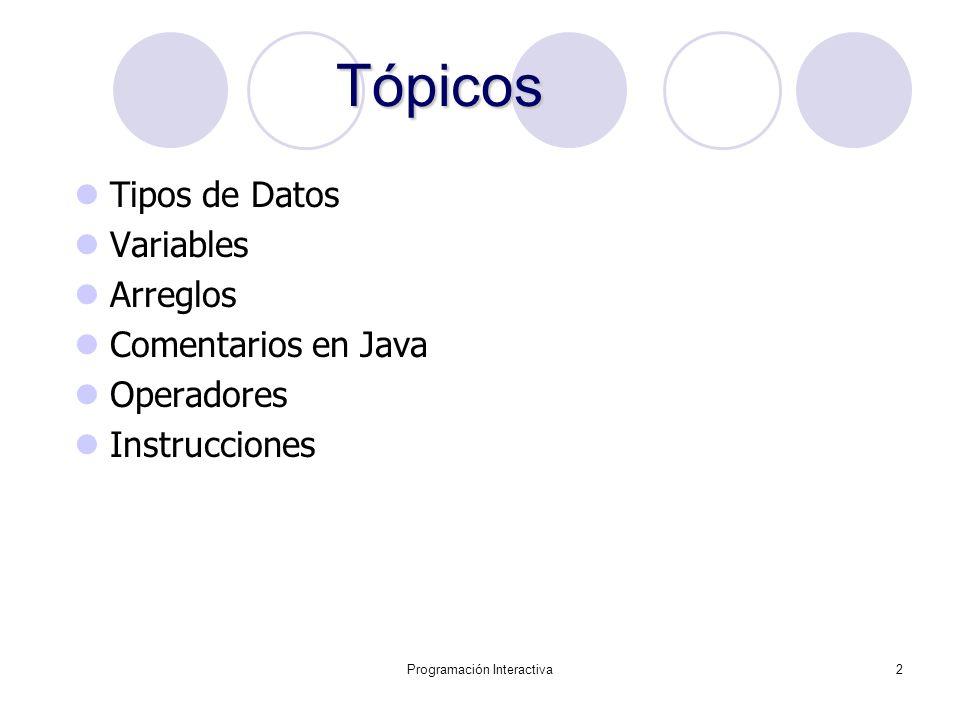 Programación Interactiva3 Tipos de Datos Los tipos de datos especifican el tamaño y el tipo de valor que puede ser almacenado.
