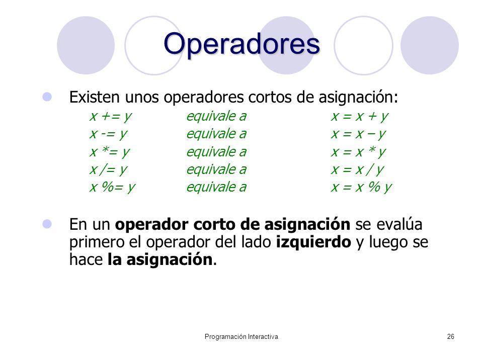 Programación Interactiva26 Operadores Existen unos operadores cortos de asignación: x += y equivale a x = x + y x -= y equivale a x = x – y x *= y equ