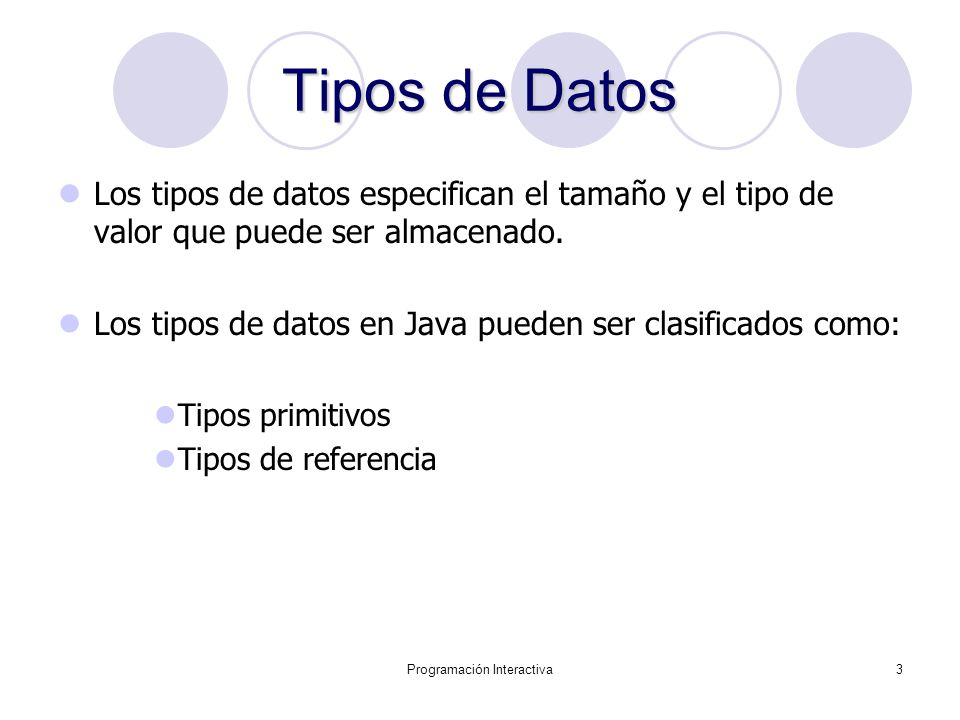 Programación Interactiva3 Tipos de Datos Los tipos de datos especifican el tamaño y el tipo de valor que puede ser almacenado. Los tipos de datos en J