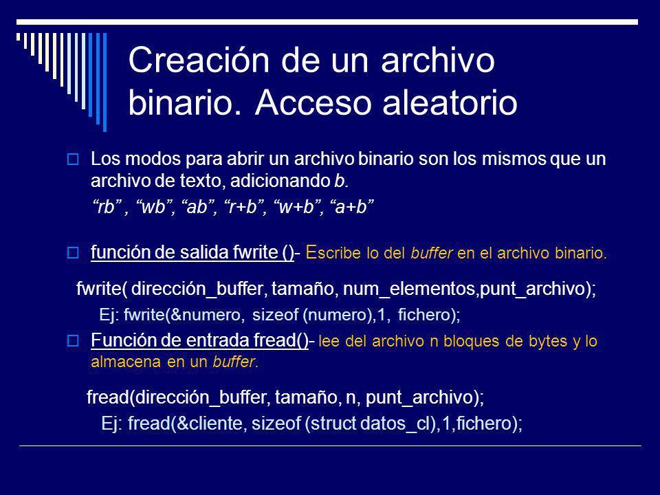 Creación de un archivo binario. Acceso aleatorio Los modos para abrir un archivo binario son los mismos que un archivo de texto, adicionando b. rb, wb