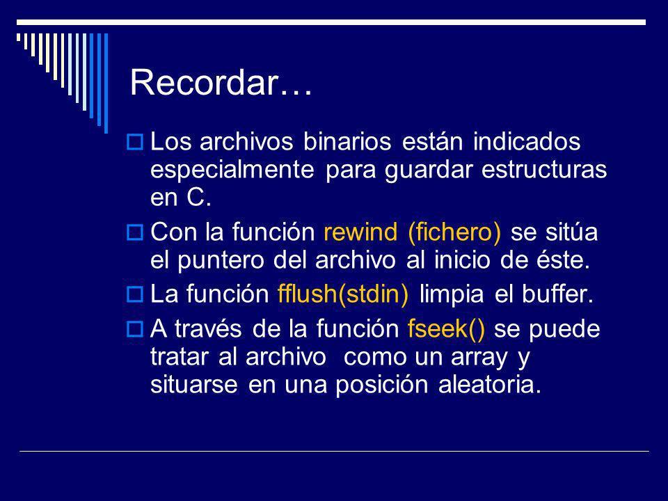 Recordar… Los archivos binarios están indicados especialmente para guardar estructuras en C. Con la función rewind (fichero) se sitúa el puntero del a