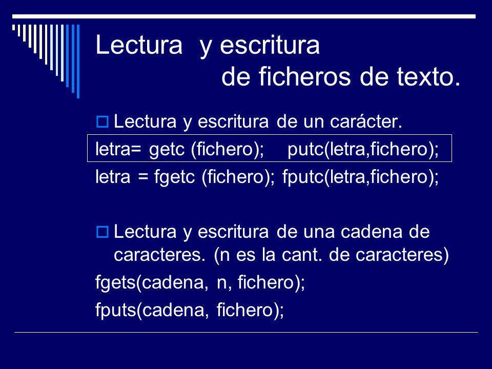 Lectura y escritura de ficheros de texto. Lectura y escritura de un carácter. letra= getc (fichero); putc(letra,fichero); letra = fgetc (fichero); fpu