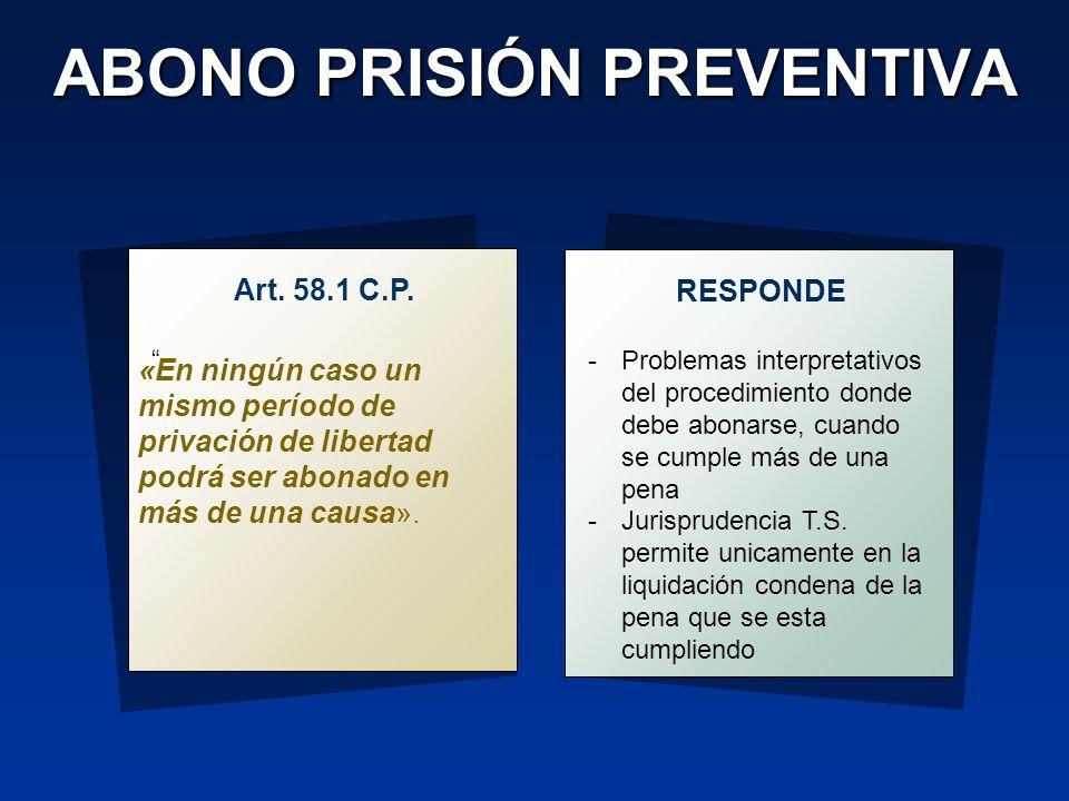 ABONO PRISIÓN PREVENTIVA Art. 58.1 C.P. RESPONDE -Problemas interpretativos del procedimiento donde debe abonarse, cuando se cumple más de una pena -J