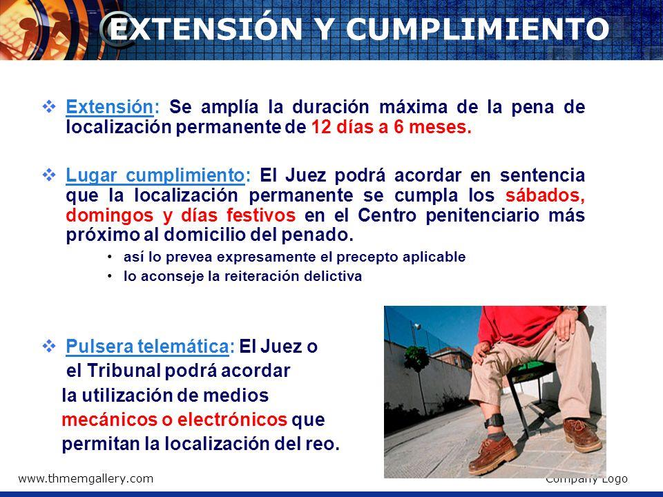www.thmemgallery.comCompany Logo EXTENSIÓN Y CUMPLIMIENTO Extensión: Se amplía la duración máxima de la pena de localización permanente de 12 días a 6