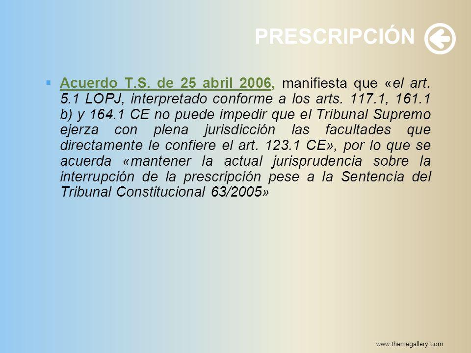 www.themegallery.com PRESCRIPCIÓN Acuerdo T.S. de 25 abril 2006, manifiesta que «el art. 5.1 LOPJ, interpretado conforme a los arts. 117.1, 161.1 b) y