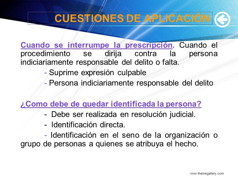 www.themegallery.com CUESTIONES DE APLICACIÓN Cuando se interrumpe la prescripción. Cuando el procedimiento se dirija contra la persona indiciariament