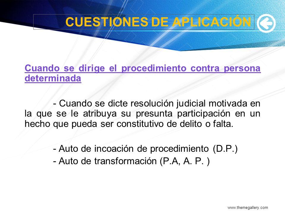 www.themegallery.com CUESTIONES DE APLICACIÓN Cuando se dirige el procedimiento contra persona determinada - Cuando se dicte resolución judicial motiv