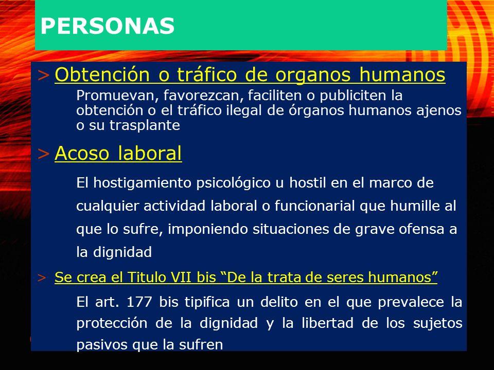 66 PERSONAS >Obtención o tráfico de organos humanos Promuevan, favorezcan, faciliten o publiciten la obtención o el tráfico ilegal de órganos humanos
