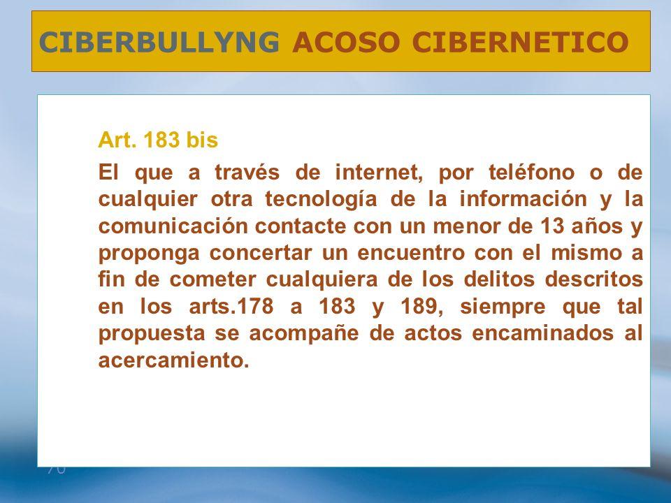 70 CIBERBULLYNG ACOSO CIBERNETICO Art. 183 bis El que a través de internet, por teléfono o de cualquier otra tecnología de la información y la comunic