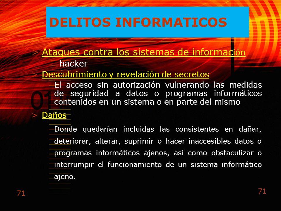 71 DELITOS INFORMATICOS >Ataques contra los sistemas de informac ión hacker >Descubrimiento y revelación de secretos El acceso sin autorización vulner