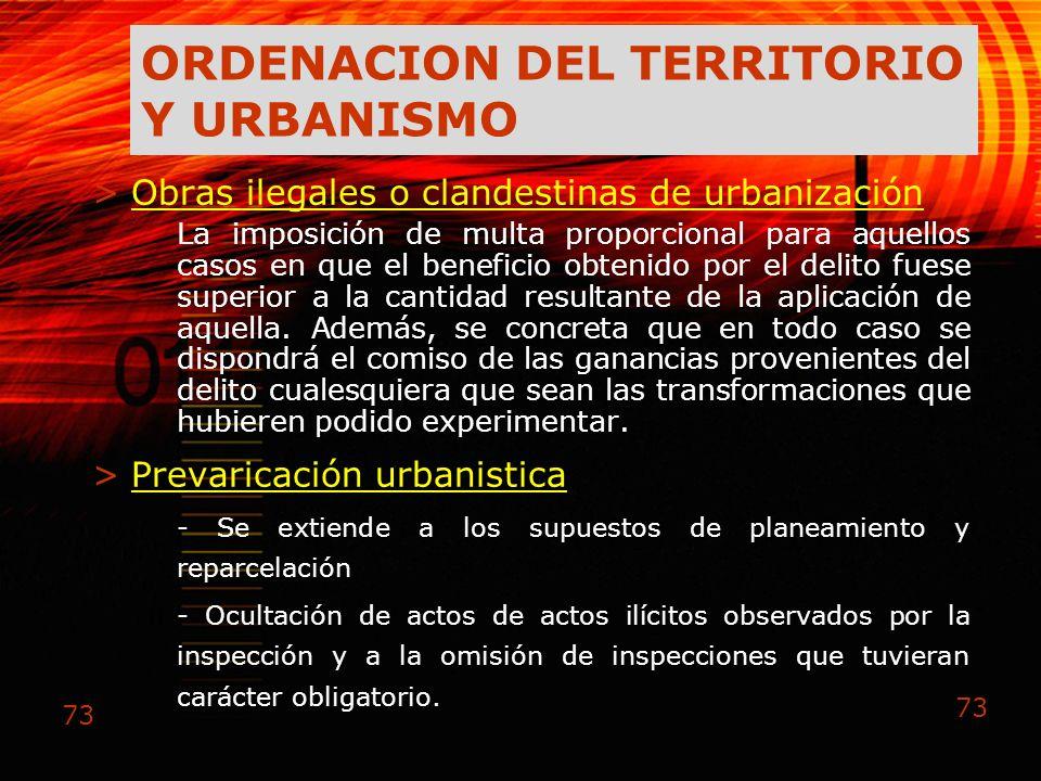 73 ORDENACION DEL TERRITORIO Y URBANISMO >Obras ilegales o clandestinas de urbanización La imposición de multa proporcional para aquellos casos en que