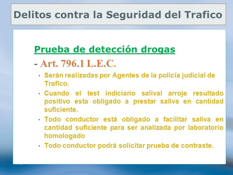78 Delitos contra la Seguridad del Trafico Prueba de detección drogas - Art. 796.1 L.E.C. Serán realizadas por Agentes de la policía judicial de Trafi