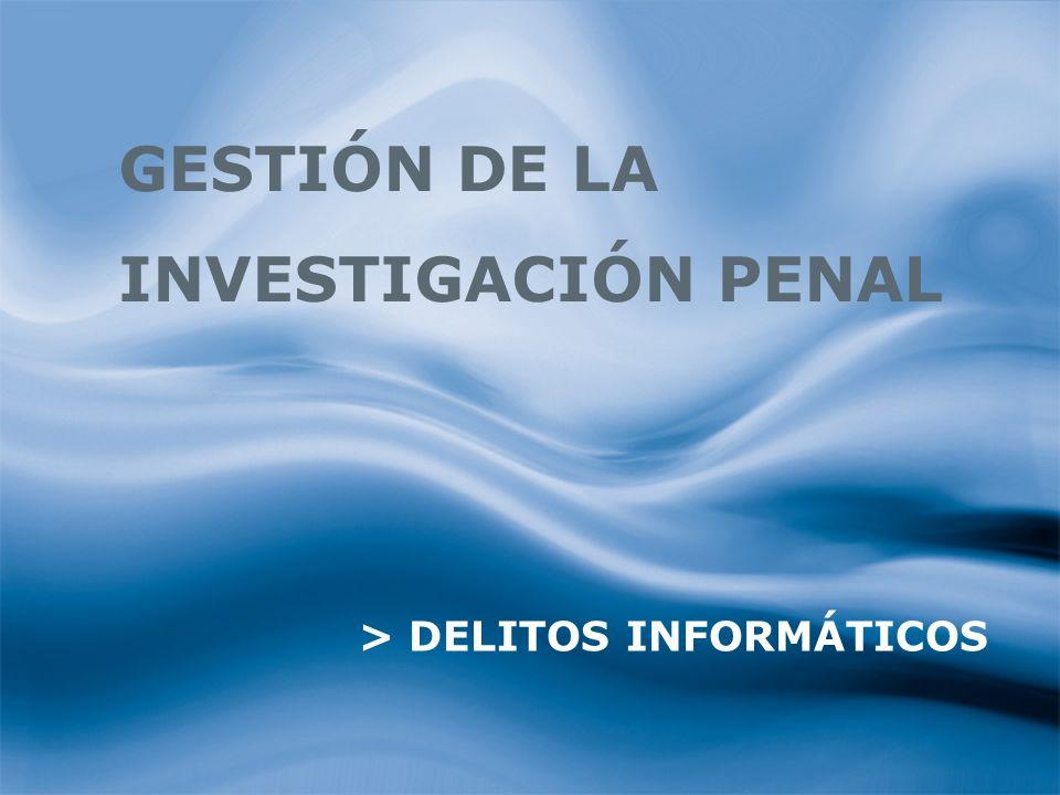 81 > DELITOS INFORMÁTICOS GESTIÓN DE LA INVESTIGACIÓN PENAL