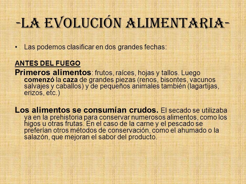 -La evolución alimentaria- Las podemos clasificar en dos grandes fechas: ANTES DEL FUEGO Primeros alimentos : frutos, raíces, hojas y tallos. Luego co