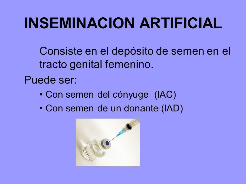 INSEMINACION ARTIFICIAL Consiste en el depósito de semen en el tracto genital femenino.