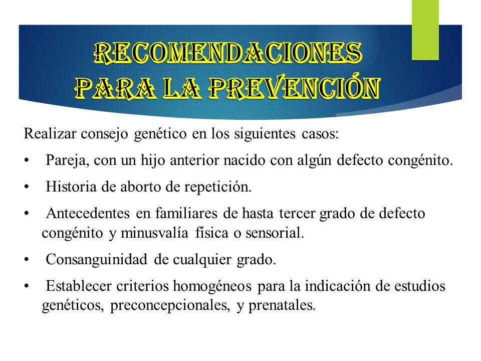 17 Realizar consejo genético en los siguientes casos: Pareja, con un hijo anterior nacido con algún defecto congénito. Historia de aborto de repetició