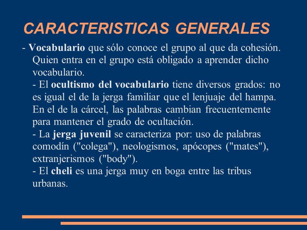CARACTERISTICAS GENERALES - Vocabulario que sólo conoce el grupo al que da cohesión. Quien entra en el grupo está obligado a aprender dicho vocabulari