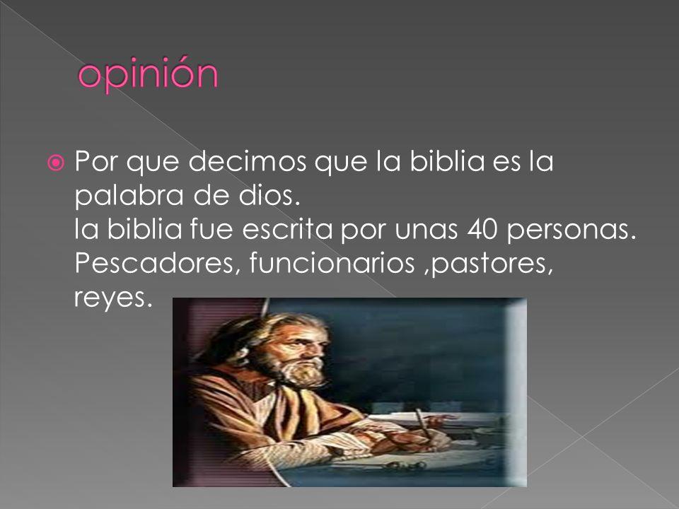 Por que decimos que la biblia es la palabra de dios. la biblia fue escrita por unas 40 personas. Pescadores, funcionarios,pastores, reyes.