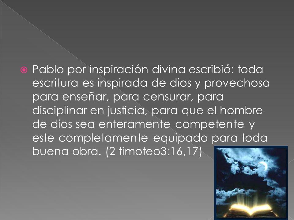 Pablo por inspiración divina escribió: toda escritura es inspirada de dios y provechosa para enseñar, para censurar, para disciplinar en justicia, par