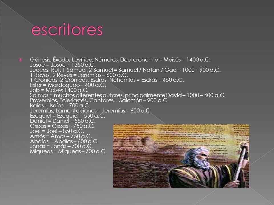 Génesis, Éxodo, Levítico, Números, Deuteronomio = Moisés – 1400 a.C. Josué = Josué – 1350 a.C. Jueces, Rut, 1 Samuel, 2 Samuel = Samuel / Natán / Gad