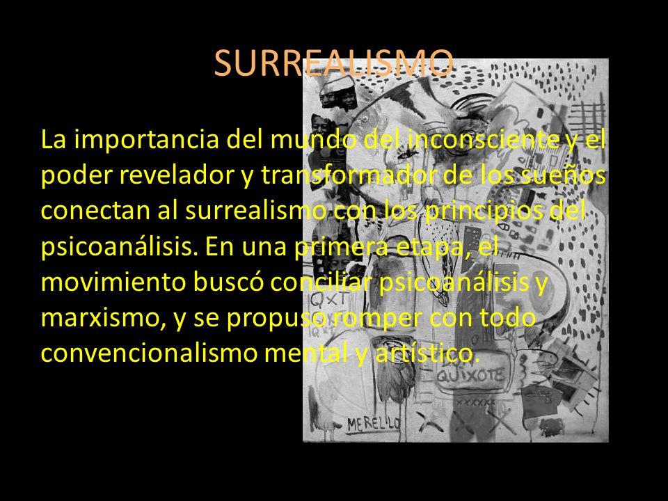 SURREALISMO La importancia del mundo del inconsciente y el poder revelador y transformador de los sueños conectan al surrealismo con los principios de