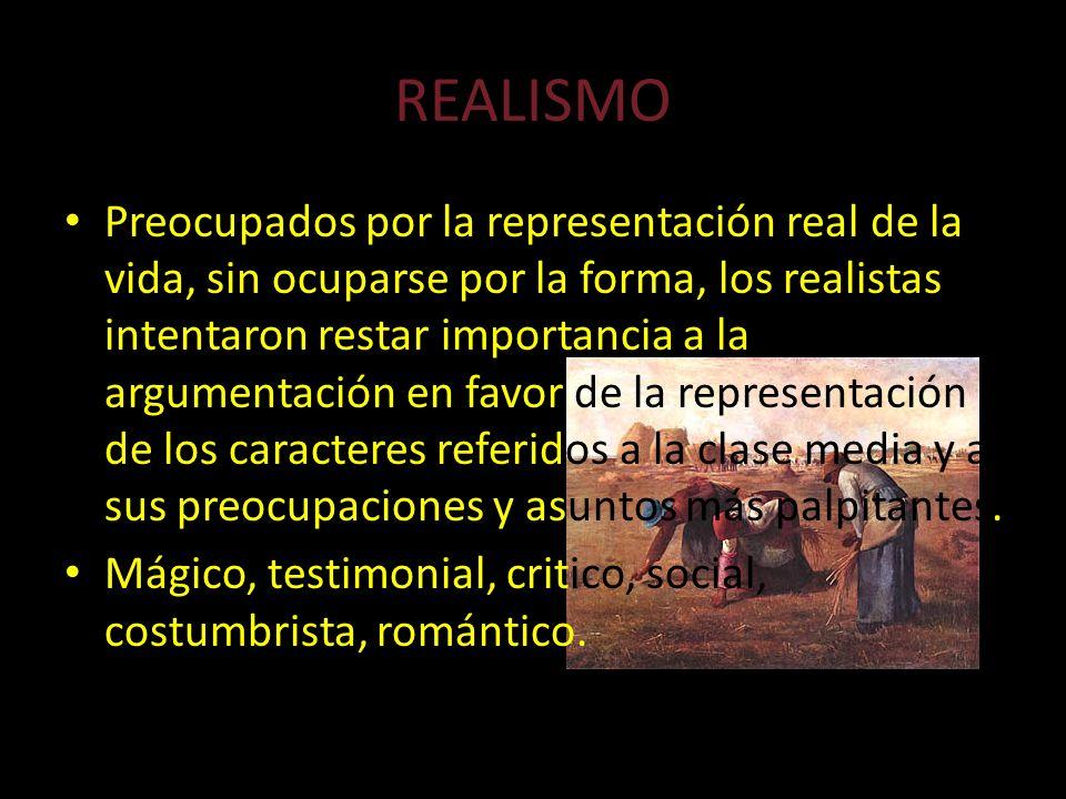 REALISMO Preocupados por la representación real de la vida, sin ocuparse por la forma, los realistas intentaron restar importancia a la argumentación
